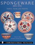 Spongeware 1835-1935 Makers, Marks, and Patterns