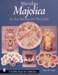 Marvelous Majolica An Easy Reference and Price Guide