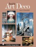 Inside Art Deco A Pictorial Tour of Deco Interiors from Their Origins to Today