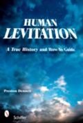 Human Levitation A True History and How-To Manual