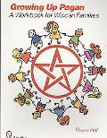 Growing Up Pagan A Workbook for Wiccan Families