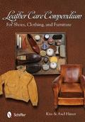 Leather Care Compendium : For Shoes, Clothing, and Furniture