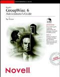 Novell's Groupwise 6 Administrator's Guide
