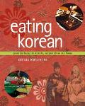 Eating Korean From Barbecue to Kimchi, Recipes From My Home