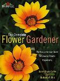 Burpee -- the Complete Flower Gardener The Comprehensive Guide to Growing Flowers Organically
