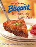 Betty Crocker Bisquick Impossibly Easy Pies Pies that Magically Bake Their Own Crust