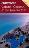 Frommer's Cancn, Cozumel & the Yucatn 2005 (Frommer's Complete Guides)