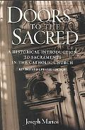 Doors to the Sacred A Historical Introduction to Sacraments in the Catholic Church