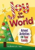 Joy to the World : Advent Activities for Your Family