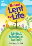 Bring Lent to Life : Activities and Reflections for Your Family