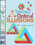 How to Understand, Enjoy, and Draw Optical Illusions 37 Illustrated Projects