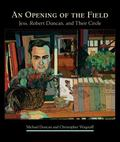 An Opening of the Field: Jess, Robert Duncan, and Their Circle