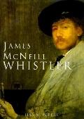 James McNeill Whistler: An American Master