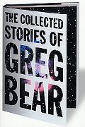 Collected Stories of Greg Bear