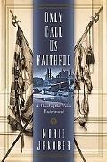 Only Call Us Faithful A Novel of the Union Underground