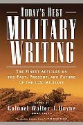 Today's Best Military Writing The Finest Articles on the Past, Present, And Future of the U....