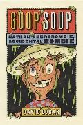 Goop Soup: Nathan Abercrombie, Accidental Zombie #3