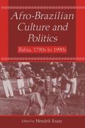 Afro-Brazilian Culture and Politics Bahia, 1790s to 1990s