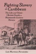 Fighting Slavery in the Caribbean The Life and Times of a British Family in Nineteenth-Centu...