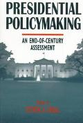 Presidential Policymaking An End-Of-Century Assessment
