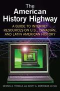 American History Highway A Guide to Internet Resources on U.s., Canadian, and Latin American...