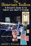 Historian's Toolbox A Student's Guide to the Theory and Craft of History