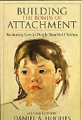 Building the Bonds of Attachment Awakening Love in Deeply Troubled Children