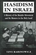 Hasidism in Israel A History of the Hasidic Movement and Its Masters in the Holy Land