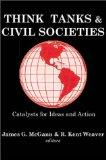 Think Tanks and Civil Societies: Catalysts for Ideas and Action