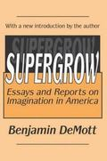 Supergrow Essays and Reports on Imagination in America