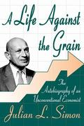 Life Against the Grain The Autobiography of an Unconventional Economist