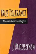 True Tolerance Liberalism and the Necessity of Judgment