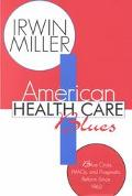 American Health Care Blues Blue Cross, Hmos and Pragmatic Reform Since 1960