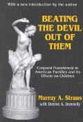 Beating the Devil Out of Them Corporal Punishment in American Families and Its Effect on Chi...