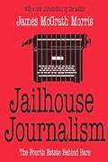 Jailhouse Journalism The Fourth Estate Behind Bars