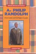 A. Philip Randolph Union Leader and Civil Rights Crusader