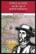 Ponce De Leon and the Age of Spanish Exploration in World History