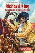 Richard King : Courageous Texas Cattleman