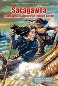 Sacagawea : Courageous American Indian Guide