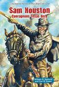 Sam Houston : Courageous Texas Hero
