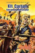 Kit Carson : Courageous Mountain Man