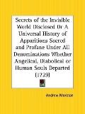 Secrets of the Invisible World Disclosed or a Universal History of Apparitions Sacred and Pr...