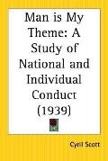 Man Is My Theme A Study of National and Individual Conduct 1939
