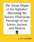 Aryan Origin Of The Alphabet Disclosing The Sumero Phoenician Parentage Of Our Letters Ancie...