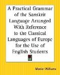 Practical Grammar Of The Sanskrit Language Arranged With Reference To The Classical Language...