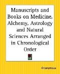 Manuscripts and Books on Medicine, Alchemy, Astrology and Natural Sciences Arranged in Chron...
