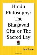 Hindu Philosophy The Bhagavad Gita Or The Sacred Lay