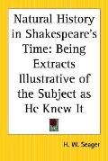 Natural History In Shakespeare's Time Being Extracts Illustrative Of The Subject As He Knew It
