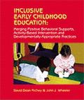 Inclusive Early Childhood Education Merging Positive Behavioral Supports, Activity-Based Intervention, and Developmentally Appropriate Practice