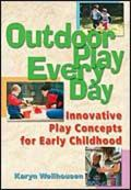 Outdoor Play, Every Day Innovative Play Concepts for Early Childhood